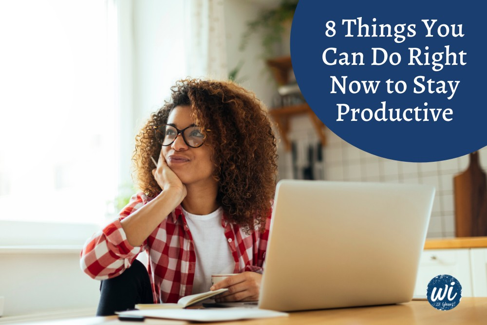 8 Things You Can Do Right Now to Stay Productive