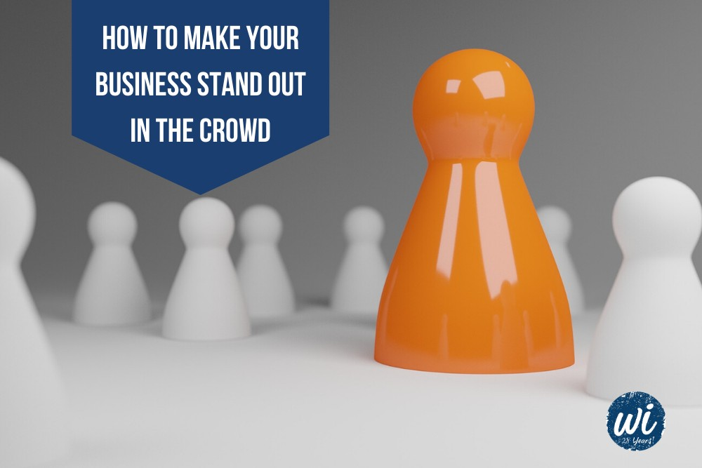 How to Make Your Business Stand Out in the Crowd