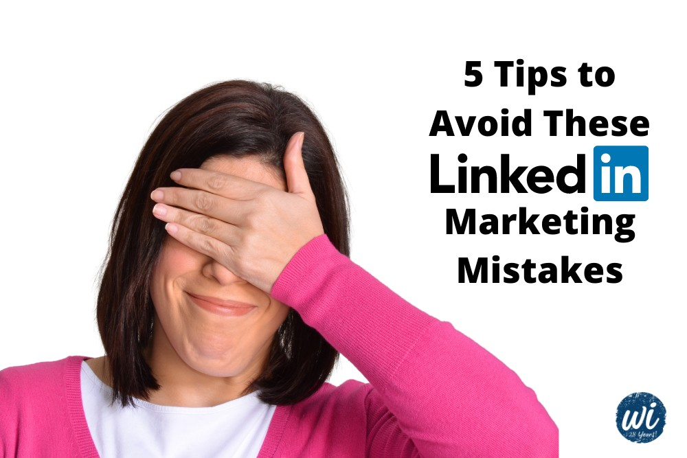 5 Tips to Avoid These LinkedIn Marketing Mistakes